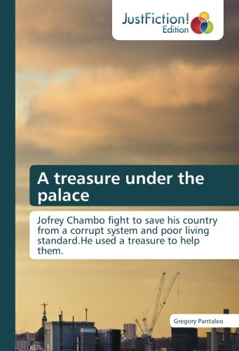 A treasure under the palace: Jofrey Chambo fight to save his country from a corrupt system and poor living standard.He used a treasure to help them. by Gregory Pantaleo, ISBN: 9783330715707