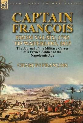 Captain FrancoisFrom Valmy, 1792 to Waterloo, 1815-The Journal ...