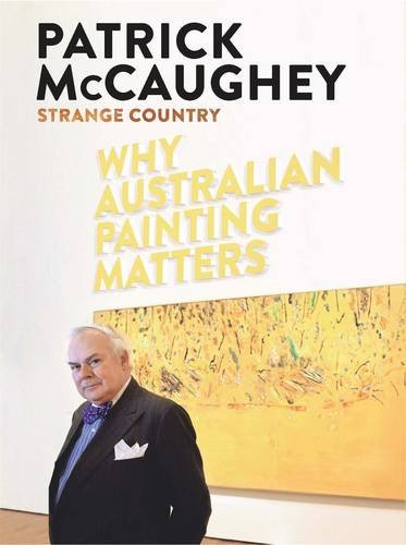 Strange Country: Why Australian Painting Matters