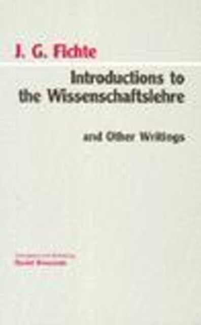 Introductions to Wissenschaftslehre and Other Writings, (1797-1800) by Johann Gottlieb Fichte, ISBN: 9780872202399