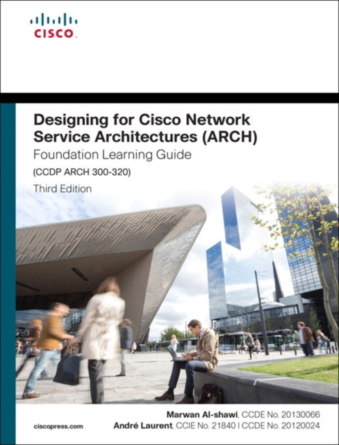 Designing for Cisco Network Service Architectures (ARCH) Foundation Learning Guide: CCDP ARCH 300-320 (Foundation Learning Guides) by Marwan Al-shawi, ISBN: 9781587144622