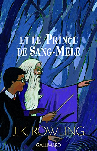 Harry Potter Et Le Prince De Sang-mele by J.K. Rowling, ISBN: 9782070572670