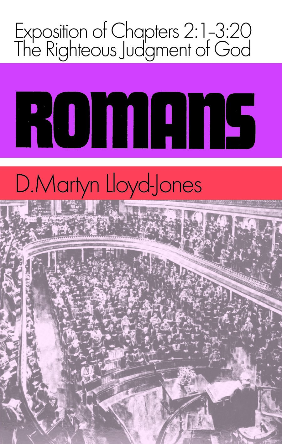 Romans: 1 to 3: 20 - The Righteous Judgement of God An Exposition of Chapters 2