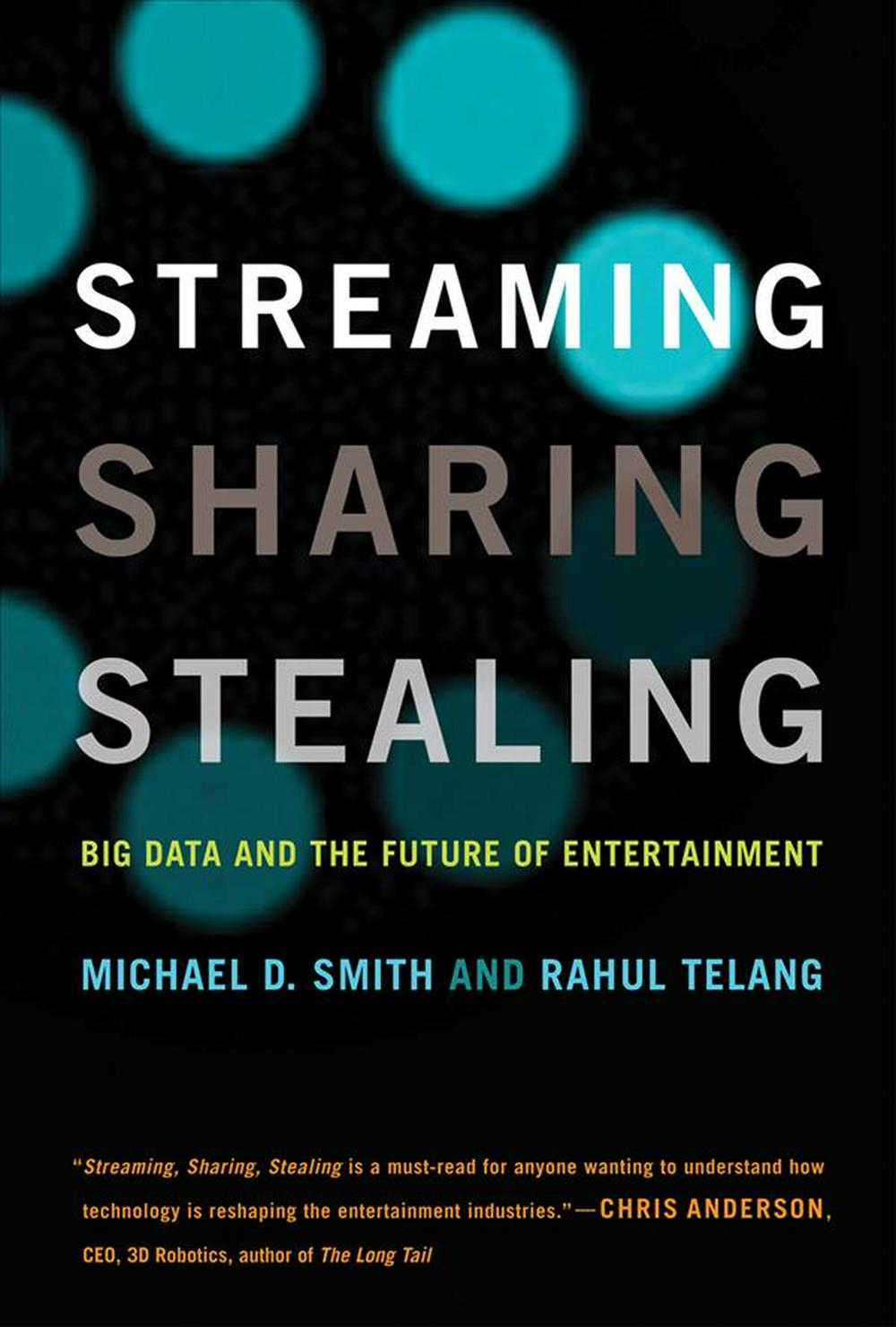 Streaming, Sharing, StealingBig Data and the Future of Entertainment