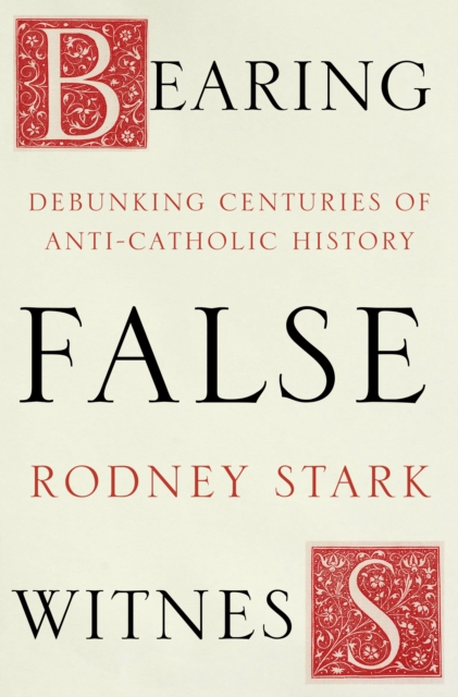 Bearing False Witness: Debunking Centuries of Anti-Catholic History by Rodney Stark, ISBN: 9780281077748