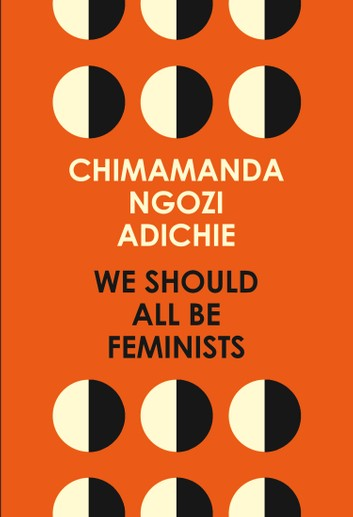 We Should All Be Feminists by Chimamanda Ngozi Adichie, ISBN: 9780008115289