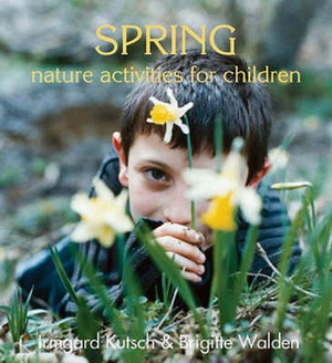 Spring Nature Activities for Children by Irmgard Kutsch, ISBN: 9780863155444