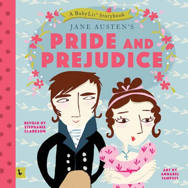 Pride and Prejudice: A Babylit Storybook by Stephanie Clarkson, ISBN: 9781423647836