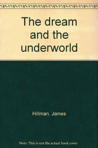The Dream and the Underworld by James Hillman, ISBN: 9780060119027