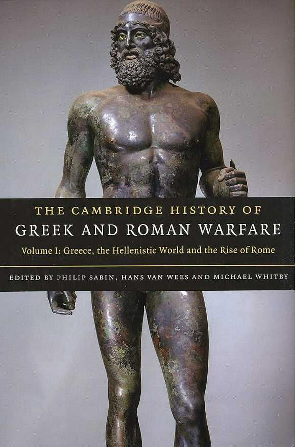 The Cambridge History of Greek and Roman Warfare: Volume 1, Greece, The Hellenistic World and the Rise of Rome by Philip A. G. Sabin, ISBN: 9780521782739