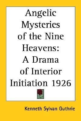 Angelic Mysteries of the Nine Heavens: A Drama of Interior Initiation 1926