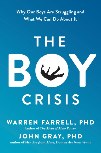 The Boy CrisisWhy Our Boys Are Struggling and What We Can Do ... by Warren Farrell,John Gray, ISBN: 9781942952718