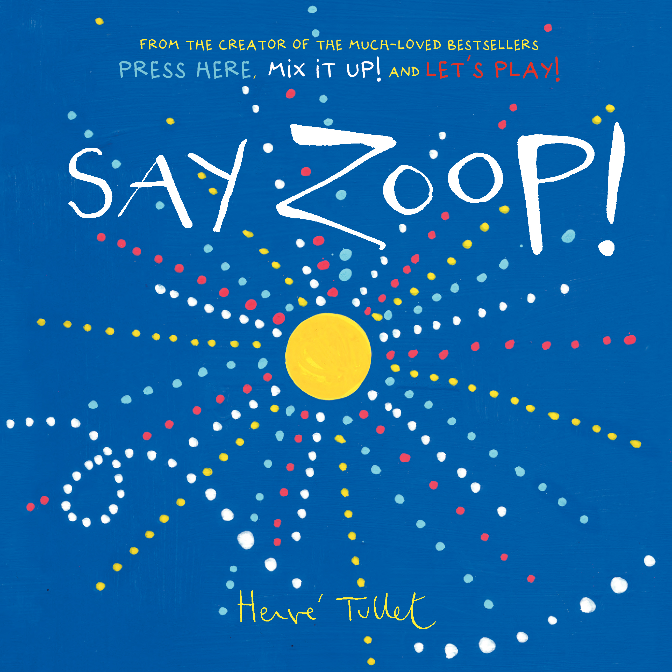 Say Zoop! by Herve Tullet, ISBN: 9781760631598