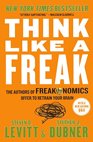 Think Like a FreakThe Authors of Freakonomics Offer to Retrain Yo...