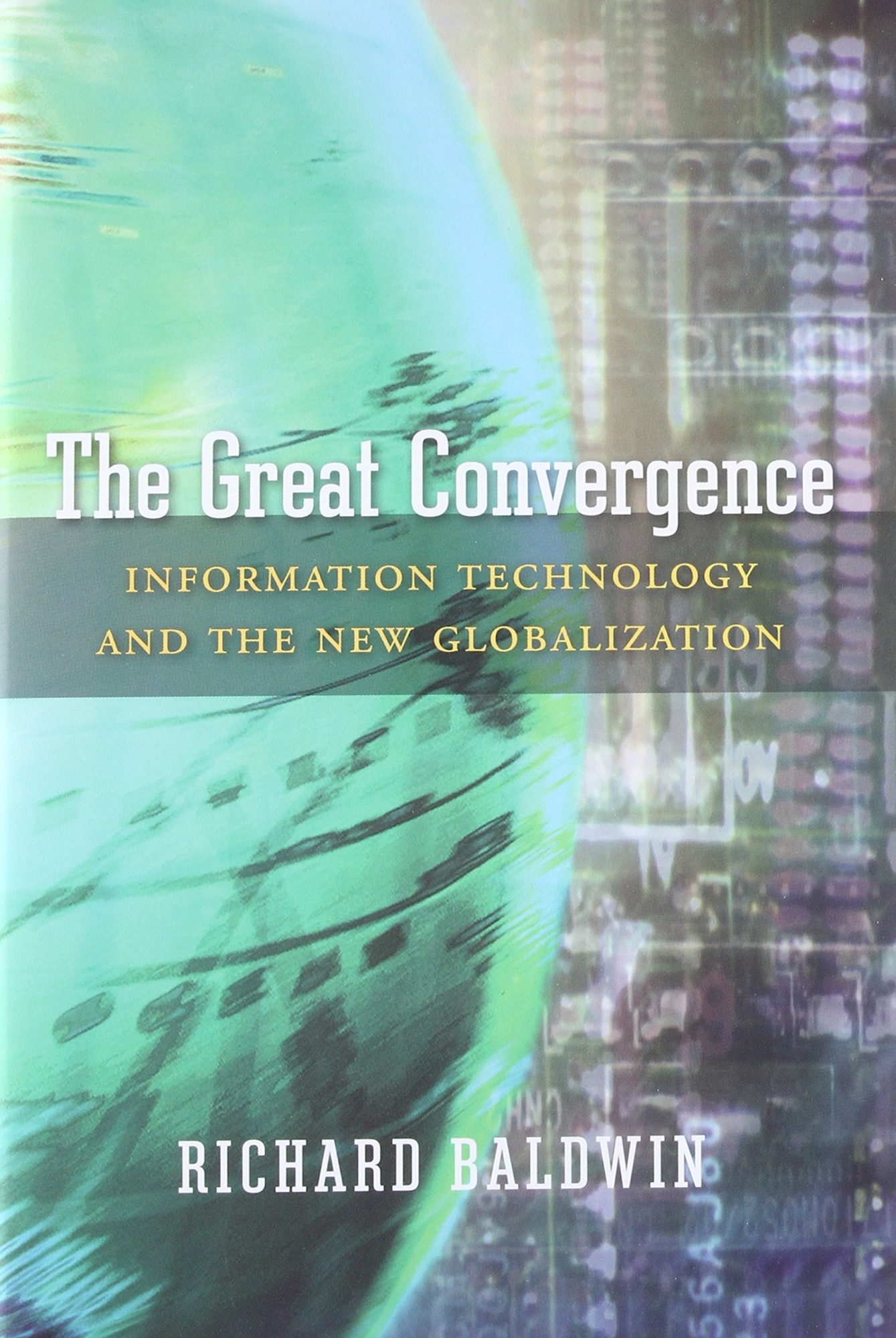 The Great ConvergenceInformation Technology and the New Globalization
