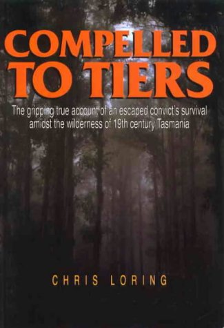 Compelled to Tiers: Escaped Convicts Story of Survival in Tasmania Wilderness