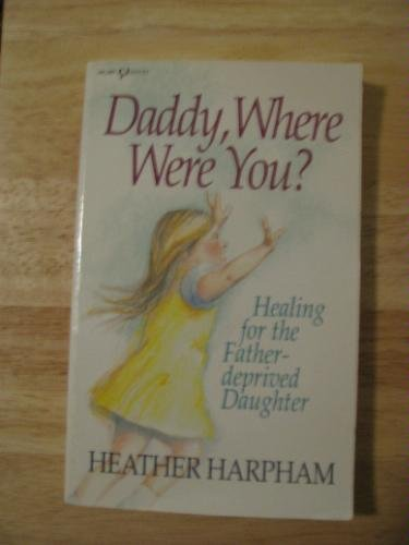 Daddy, Where Were You? by Heather Harpham-Kopp, ISBN: 9780932305886