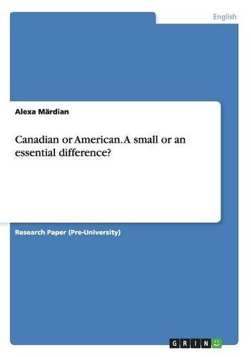 Canadian or American. a Small or an Essential Difference? by Alexa Mardian, ISBN: 9783656917083