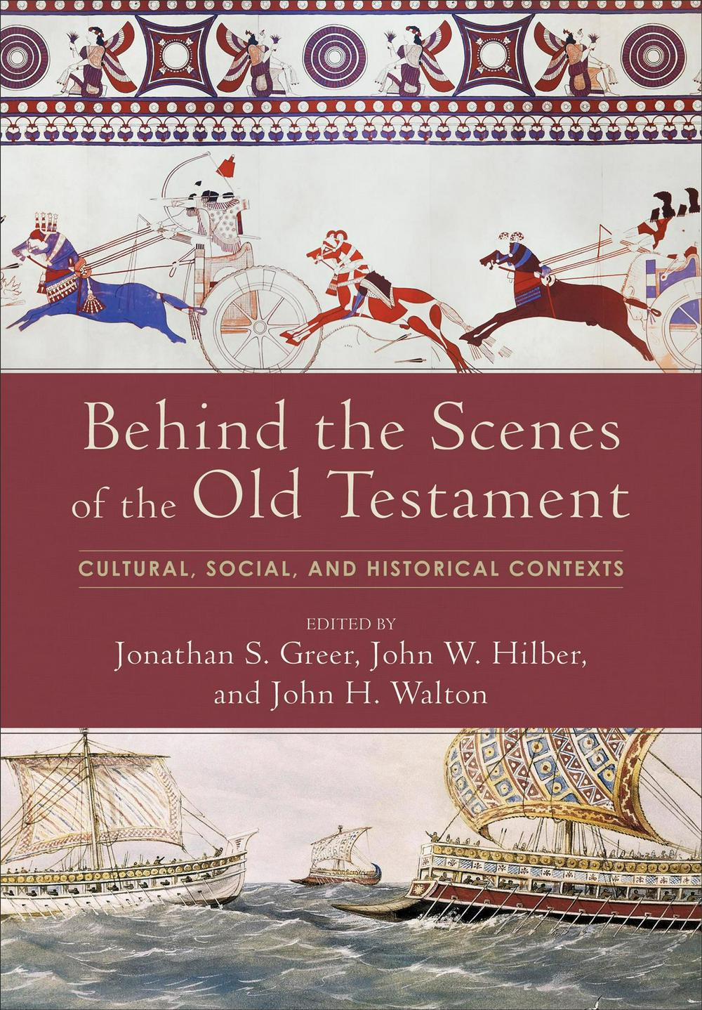 Behind the Scenes of the Old Testament: Cultural, Social, and Historical Contexts by Jonathan S. Greer, John W. Hilber, John H. Walton, ISBN: 9780801097751