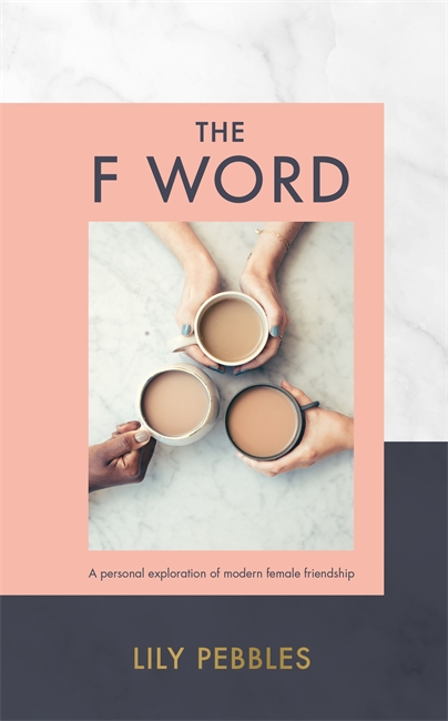 The F Word: A personal exploration of modern female friendship by Lily Pebbles, ISBN: 9781473680166