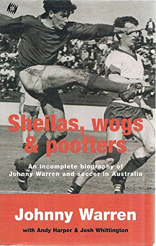 Sheilas, Wogs and Poofters by Johnny Warren, ISBN: 9781740511216