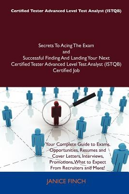 Certified Tester Advanced Level Test Analyst (ISTQB) Secrets To Acing The Exam and Successful Finding And Landing Your Next Certified Tester Advanced Level Test Analyst (ISTQB) Certified Job