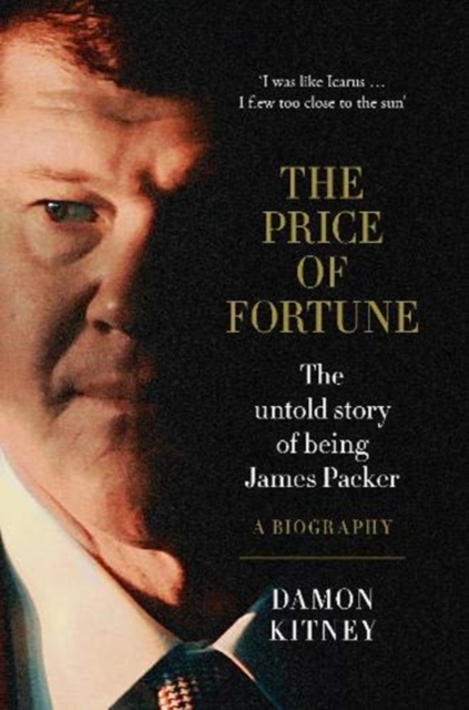 The Price of FortuneThe Untold Story of Being James Packer