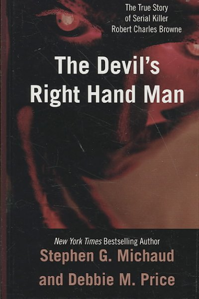 The Devil's Right-Hand Man: The True Story of Serial Killer Robert Charles Browne (Thorndike Large Print Crime Scene)