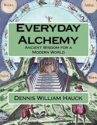 Everyday Alchemy: Ancient Wisdom for a Modern World: Volume 3 (Alchemy Study Program)
