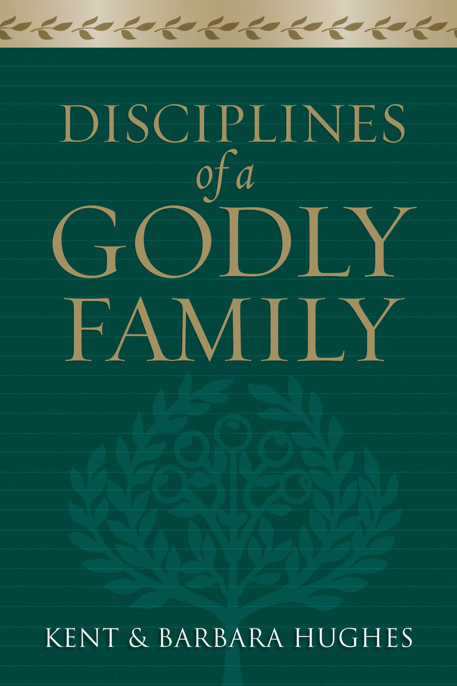 Disciplines of a Godly Family by R. Kent Hughes, ISBN: 9781581349412