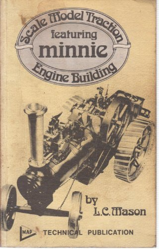 "Scale Model Traction Engine Building Featuring ""Minnie"" by Leonard Charlish Mason, ISBN: 9780853440772"