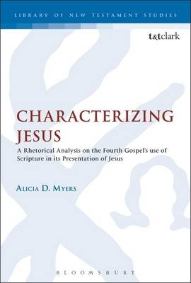 Characterizing Jesus A Rhetorical Analysis on the Fourth Gospel's Use of Scripture in its Presentation of Jesus