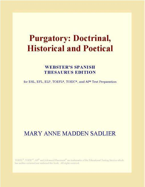 Purgatory: Doctrinal, Historical and Poetical (Webster's Spanish Thesaurus Edition) by Unknown, ISBN: 9780546344301