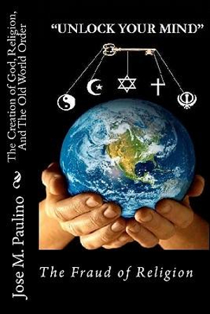 The Creation of God, Religion, and the Old World Order