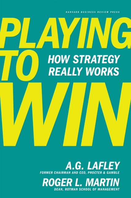 Playing to Win by A.G. Lafley, ISBN: 9781422187395