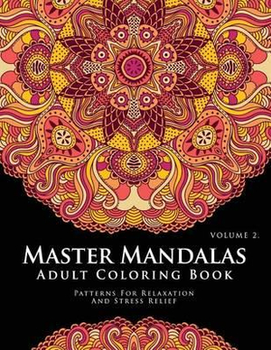 Master Mandala Adult Coloring Book Volume 2 Inspire Creativity Reduce Stress And Bring