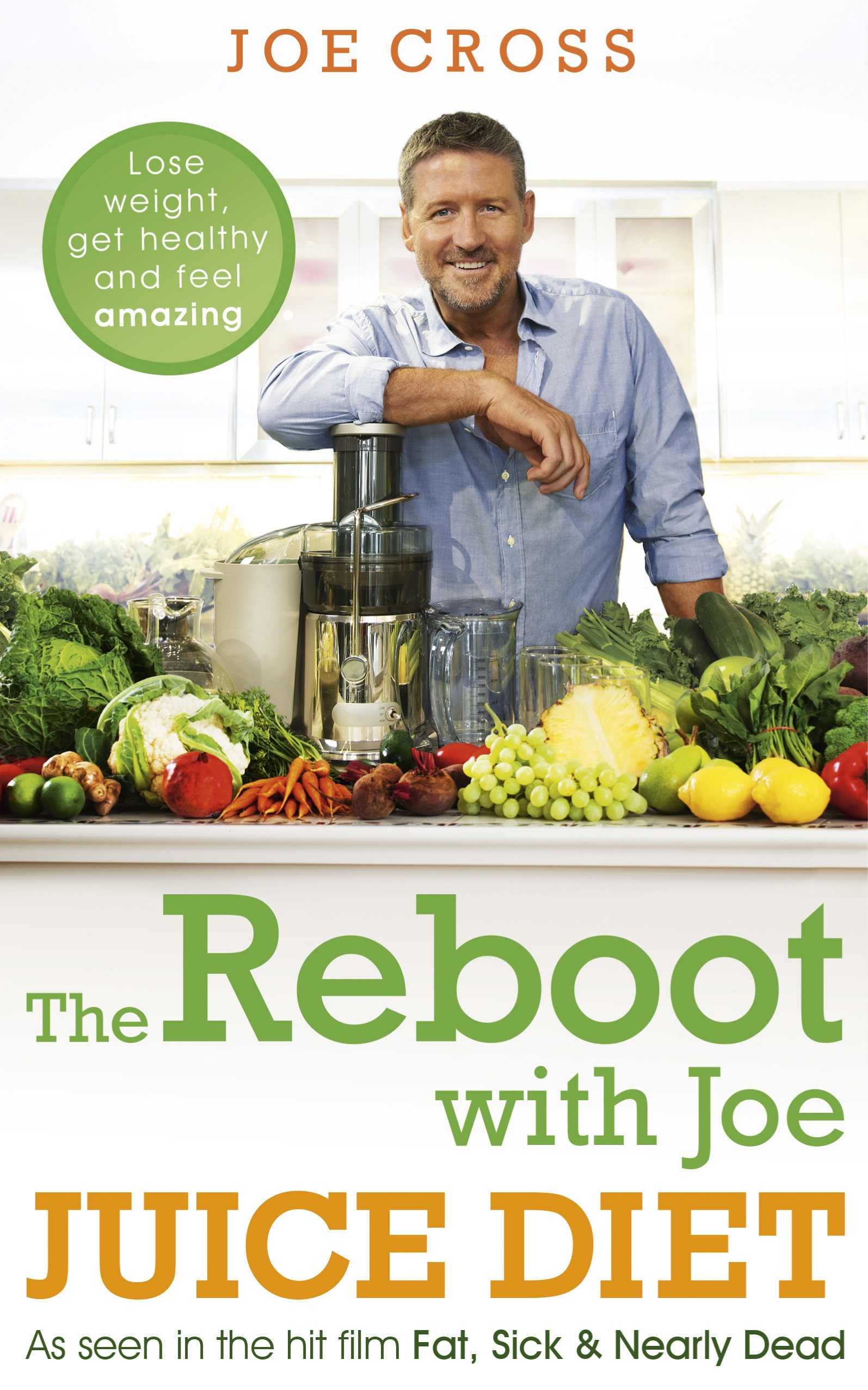The Reboot with Joe Juice Diet   Lose weight, get healthy and feel amazing: As seen in the hit film 'Fat, Sick & Nearly Dead' by Joe Cross, ISBN: 9781444788341