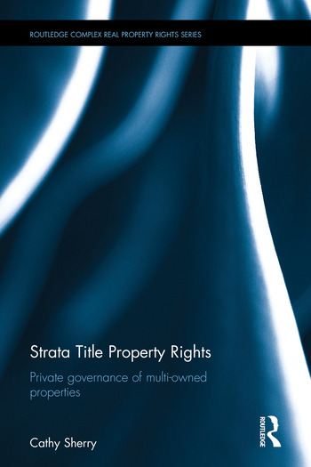 Strata Title Property Rights: Private governance of multi-owned properties (Routledge Complex Real Property Rights Series)