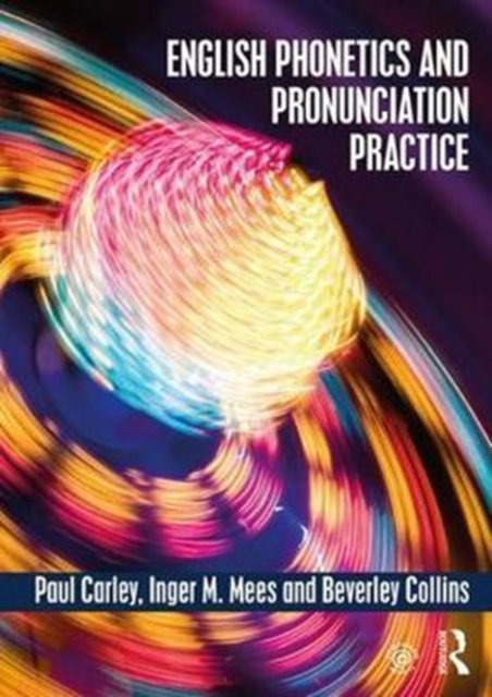 English Phonetics and Pronunciation Practice by Paul Carley, Inger M. Mees, Beverley Collins, ISBN: 9781138886346