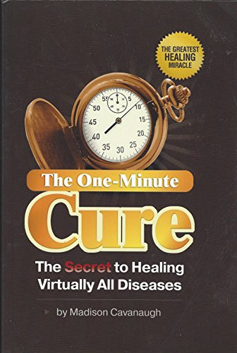 The One-Minute Cure by Madison Cavanaugh, ISBN: 9780977075140