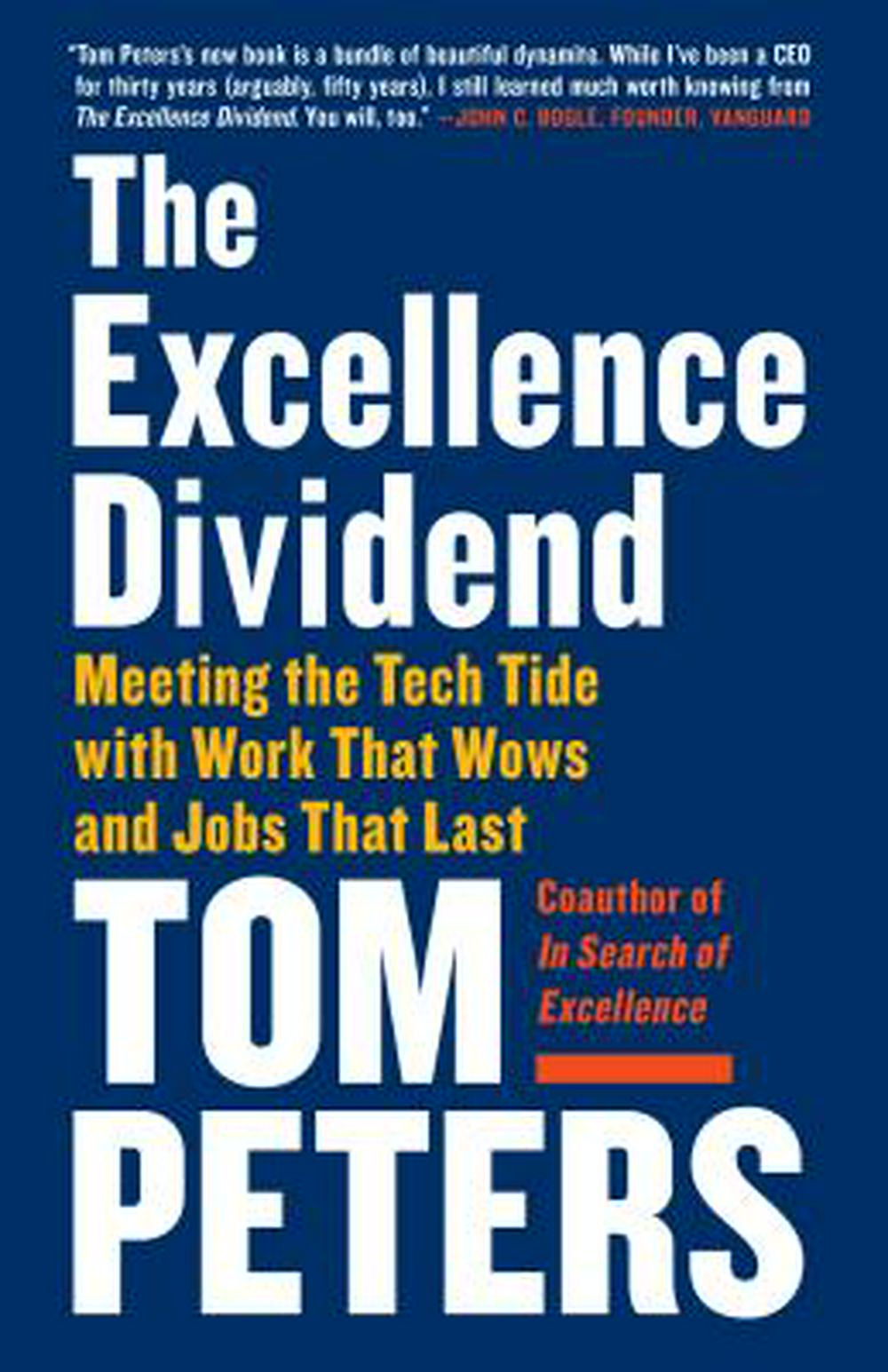 The Excellence Dividend: Meeting the Tech Tide with Work That Wows and Jobs That Last by Thomas J Peters, ISBN: 9780525434627