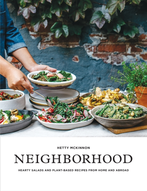 Neighborhood: Salads, Sweets, and Stories from Home and Abroad by Hetty Mckinnon, ISBN: 9781611804553