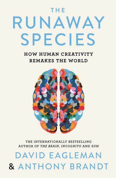 The Runaway Species: How Human Creativity Remakes the World by David Eagleman, ISBN: 9780857862082