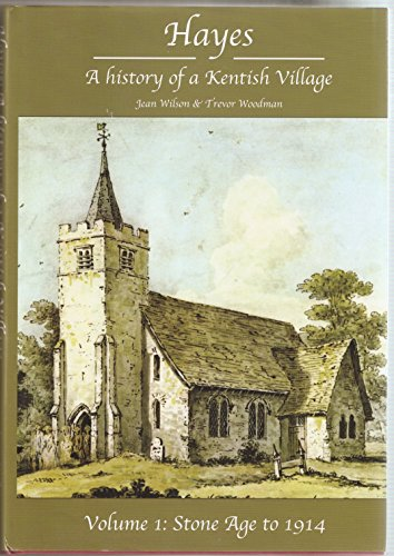 Hayes: a History of a Kentish Village: Volume 1