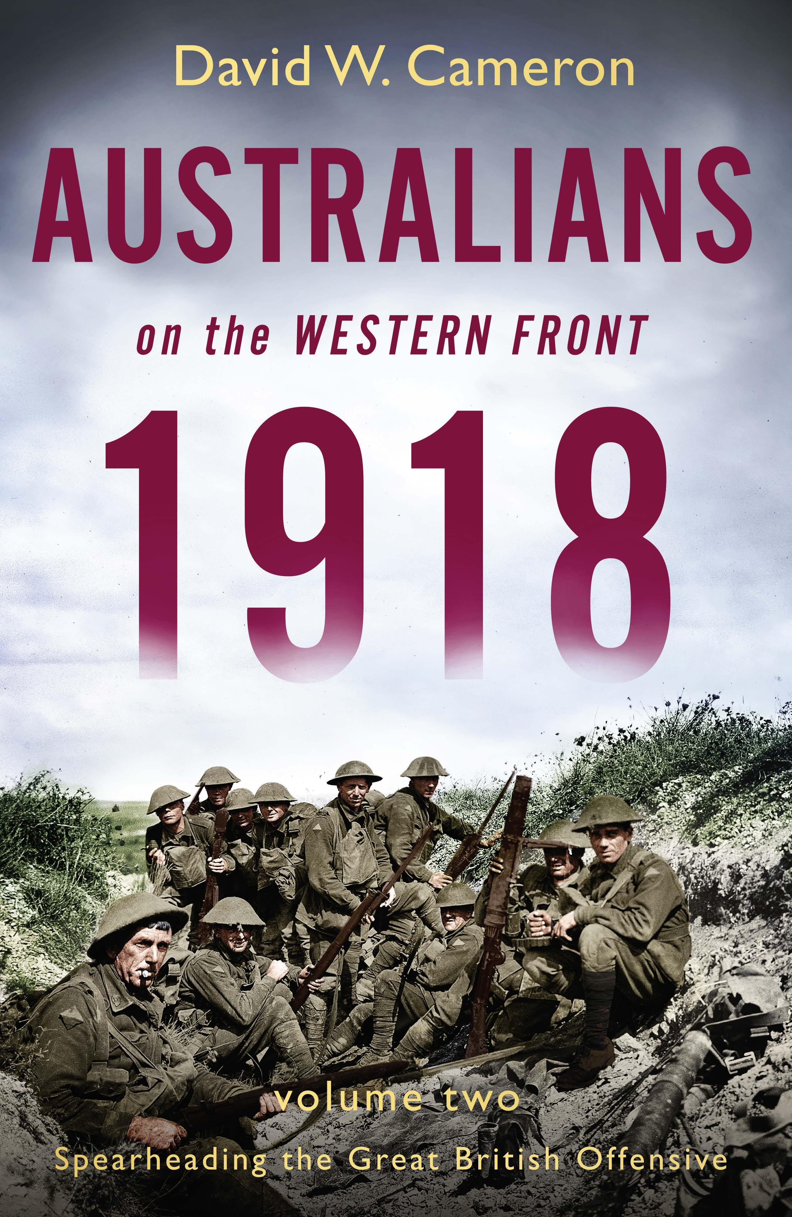 Australians on the Western Front 1918 Volume IISpearheading the Great British Offensive