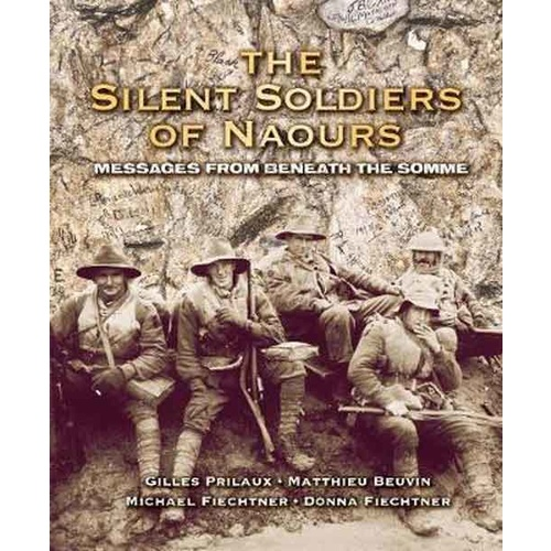 The Silent Soldiers of Naours by Donna Feichter,Michael Feichter,Gilles Prileaux,Mathieu Beuvin, ISBN: 9781742579719
