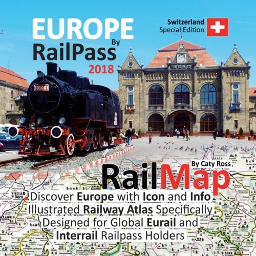Europe by RailPass 2018: Discover Europe with Icon and Info Illustrated Railway Atlas Specifically Designed for Global Eurail and Interrail Railpass Holders - Switzerland Special Edition