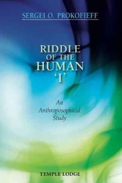 Riddle of the Human 'I': An Anthroposophical Study by Sergei O. Prokofieff, ISBN: 9781906999971