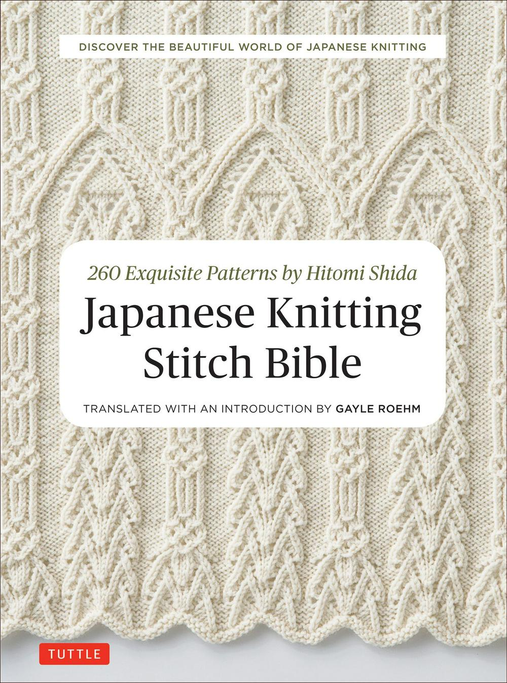 Japanese Knitting Stitch Bible: 260 Exquisite Designs by Hitomi Shida, ISBN: 9784805314531