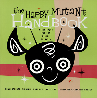The Happy Mutant Handbook: Mischievous Fun for Higher Primates